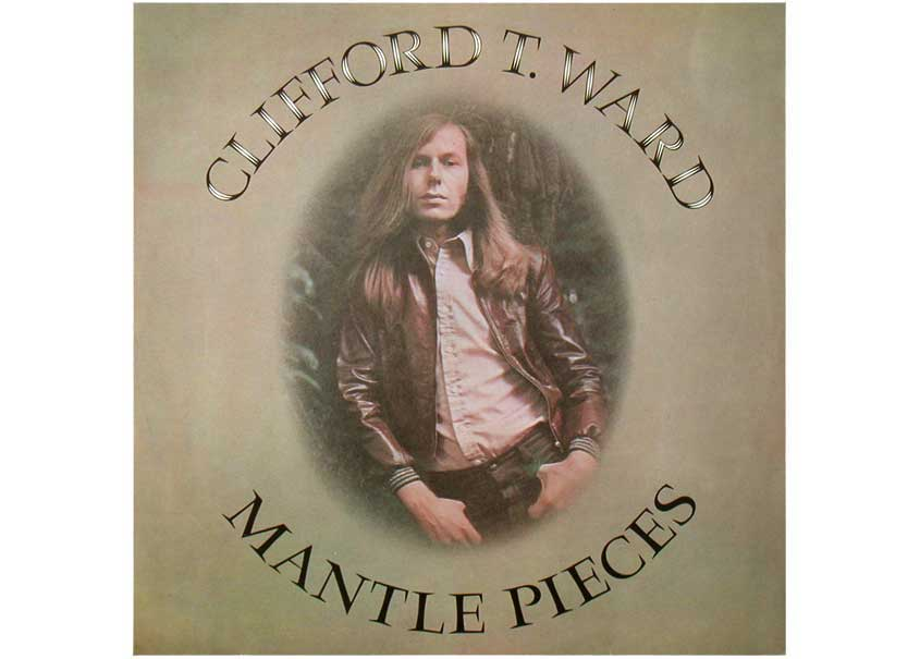 Clifford T. Ward - Mantle Pieces album cover.