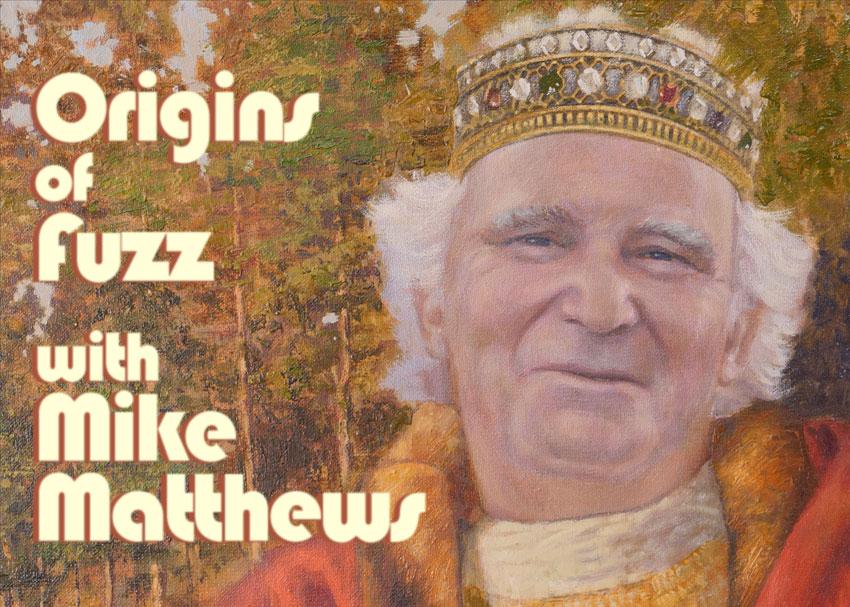 Mike Matthews Origins of Fuzz