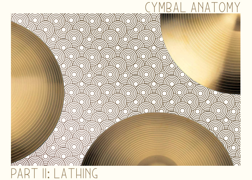 Cymbal Anatomy Part II: Lathing