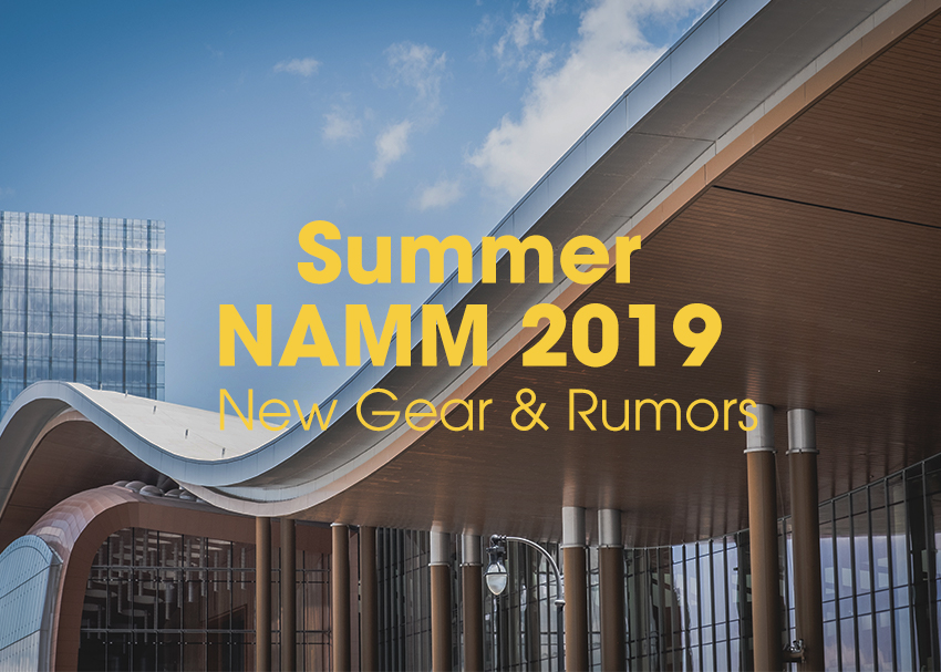 Summer NAMM 2019: New Gear & Rumors