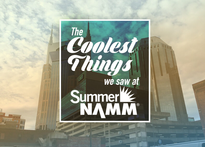 The Coolest Things we saw at Summer NAMM 2019